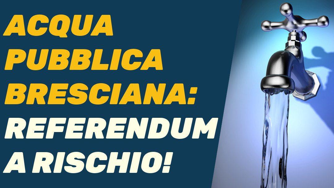 Brescia, a rischio il referendum sull'acqua pubblica!