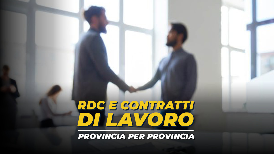 RdC e contratti di lavoro: ecco i dati nella tua provincia